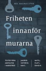 Friheten Innanför Murarna - Texter Från Anstalten I Mariefred