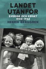 Landet Utanför - Sverige Och Kriget 1940-1942