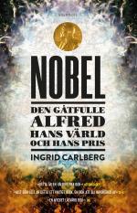 Nobel - Den Gåtfulle Alfred, Hans Värld Och Hans Pris