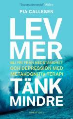 Lev Mer, Tänk Mindre - Bli Fri Från Nedstämdhet Och Depression Med Metakognitiv Terapi