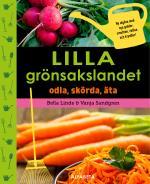 Lilla Grönsakslandet - Odla, Skörda, Äta