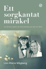 Ett Sorgkantat Mirakel - Om Att Leva Vidare När Livet Inte Blev Som Det Var Tänkt