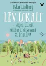 Lev Lokalt - Vägen Till Ett Hållbart, Hälsosamt Och Fritt Liv