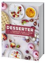 Desserter - Från Cheesecake, Glass Och Pajer Till Praliner Och Macarons