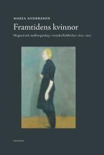 Framtidens Kvinnor - Mognad Och Medborgarskap I Svenska Flickböcker 1832-1921