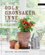 Odla Grönsaker Inne - Från Frö Till Skörd (lättläst)