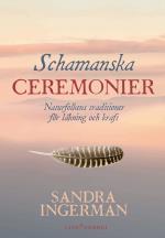 Schamanska Ceremonier - Naturfolkens Traditioner För Läkning Och Kraft