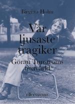 Vår Ljusaste Tragiker. Göran Tunströms Textvärld