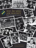 Aik Ishockey 100 År - Boken Om Aik Ishockey 1921-2021