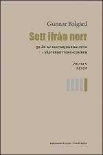 Sett Ifrån Norr - 50 År Av Kulturjournalistik I Västerbotten-kuriren. Volym 5, Resor