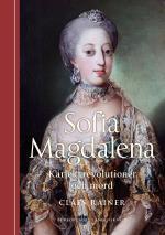 Sofia Magdalena. Kärlek, Revolutioner Och Mord