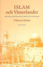 Islam Och Västerlandet - Möten, Myter Och Motsättningar
