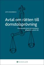 Avtal Om Rätten Till Domstolsprövning - Processuella Överenskommelsers Giltighet I Svensk Rätt