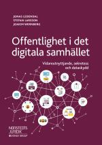 Offentlighet I Det Digitala Samhället - Vidareutnyttjande, Sekretess Och Dataskydd