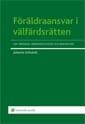 Föräldraansvar I Välfärdsrätten  - Om Vårdnad, Vårdnadstvister Och Barnskydd