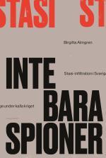 Inte Bara Spioner - Stasi-infiltration I Sverige Under Kalla Kriget