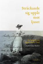 Sträckande Sig Uppåt Mot Ljuset - En Biografi Om Signe Maria Thiel