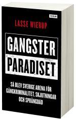 Gangsterparadiset - Så Blev Sverige Arena För Gängkriminalitet, Skjutningar Och Sprängdåd