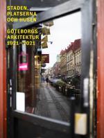 Staden, Platserna Och Husen - Göteborgs Arkitektur 1921-2021