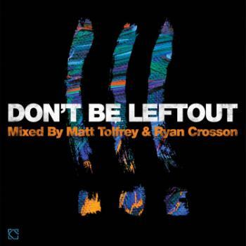 Don't Be Leftout / Mixed By Matt Tolfrey & Ryan