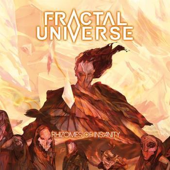 Fractal Universe: Rhizomes Of Insanity