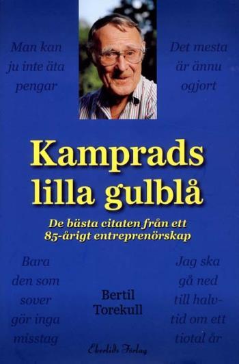 Kamprads Lilla Gulblå - De Bästa Citaten Från Ett 85-årigt Entreprenörskap