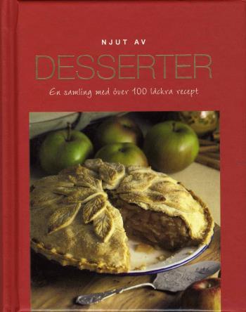 Njut Av Desserter - En Samling Med Över 100 Läckra Recept
