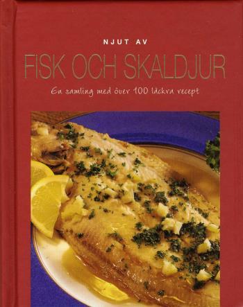 Njut Av Fisk Och Skaldjur - En Samling Med Över 100 Läckra Recept