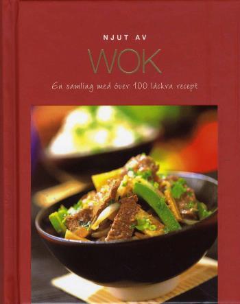 Njut Av Wok - En Samling Med Över 100 Läckra Recept