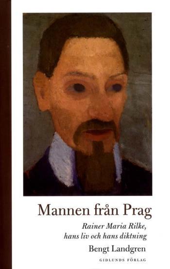 Mannen Från Prag- Rainer Maria Rilke, Hans Liv Och Hans Diktning