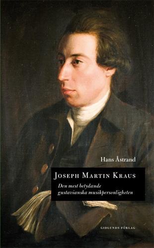 Joseph Martin Kraus - Den Mest Betydande Gustavianska Musikpersonligheten