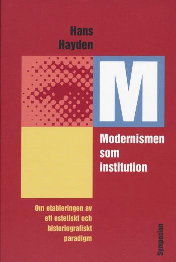 Modernismen Som Institution - Om Etableringen Av Ett Estetiskt Och Historiografiskt Paradigm