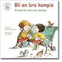 Bli En Bra Kompis - En Bok För Barn Om Vänskap