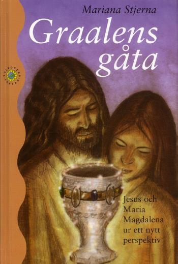 Graalens Gåta - Jesus Och Maria Magdalena Ur Ett Nytt Perspektiv