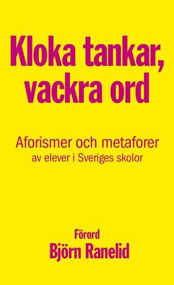 Kloka Tankar, Vackra Ord - Aforismer Och Metaforer Av Elever I Sveriges Skolor