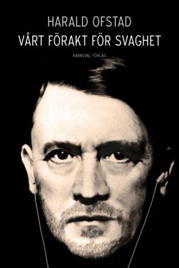 Vårt Förakt För Svaghet- Nazismens Normer Och Värderingar - Och Våra Egna