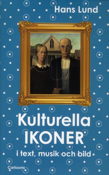 Kulturella Ikoner - I Text, Musik Och Bild
