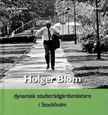 Holger Blom - Dynamisk Stadsträdgårdsmästare I Stockholm