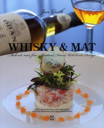 Whisky & Mat - Malt Och Mat Från Skottland, Irland, Usa Och Sverige