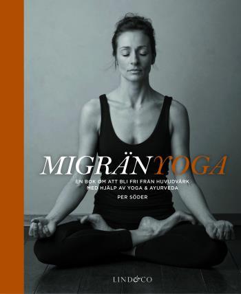 Migränyoga - Bli Fri Från Huvudvärk Med Yoga & Ayurveda