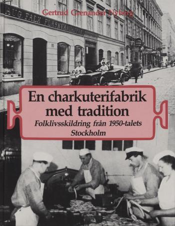 En Charkuterifabrik Med Tradition - Folklivsskildring Från 1950-talets Stockholm