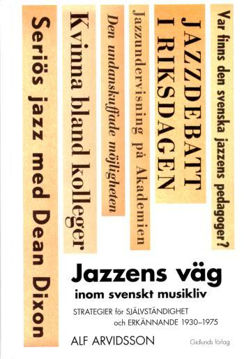 Jazzens Väg Inom Svenskt Musikliv - Strategier För Självständighet Och Erkännande 1930-1975