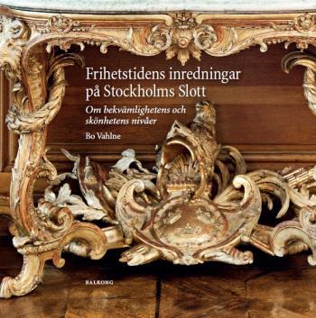 Frihetstidens Inredningar På Stockholms Slott - Om Bekvämlighetens Och Skönhetens Nivåer
