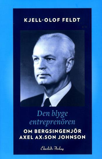 Den Blyge Entreprenören - Om Bergsingenjör Axel Ax-son Johnson