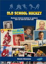 Old School Hockey - Hockeyns Historia  Berättad Av Spelarna Som Var Med Och Skrev Den