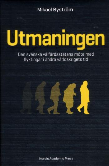 Utmaningen - Den Svenska Välfärdsstatens Möte Med Flyktingar I Andra Världskrigets Tid