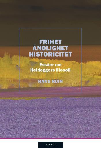 Frihet, Ändlighet, Historicitet - Essäer Om Heideggers Filosofi