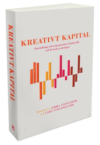 Kreativt Kapital - Om Ledning Och Organisation I Kulturella Och Kreativa Näringar