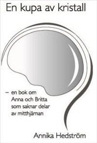 En Kupa Av Kristall - En Bok Om Anna Och Britta Som Saknar Delar Av Mitthjärnan