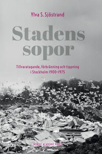 Stadens Sopor - Tillvaratagande, Förbränning Och Tippning I Stockholm 1900-1975